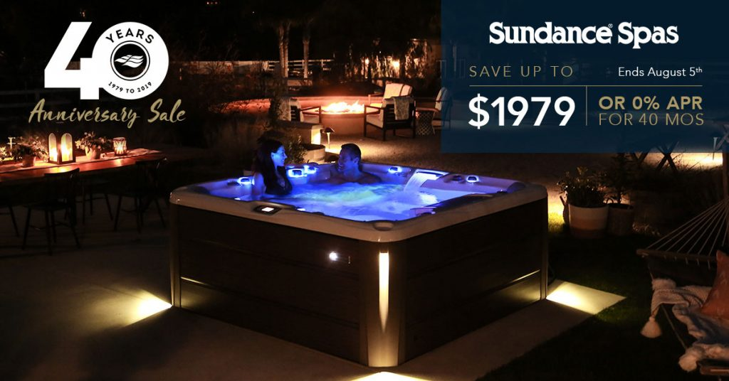 Sundance Spas 40th Anniversary Sale - Save Up to $1,979 or 0% APR for 40 months - Ends August 5th